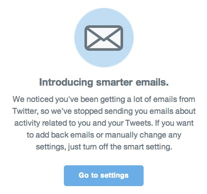 We noticed you've been getting a lot of emails from Twitter, so we've stopped sending you emails about activity related to you and your Tweets. If you want to add back emails or manually change any settings, just turn off the smart setting.